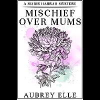 Mischief Over Mums: A Madis Harrah Mystery (English Edition)