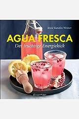 Agua fresca - der fruchtige Energiekick: ohne Coffein, ohne Alkohol (German Edition) Kindle Edition