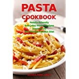 Pasta Cookbook: Family-Friendly Everyday Pasta Recipes Inspired by The Mediterranean Diet: Dump Dinners and One-Pot Meals