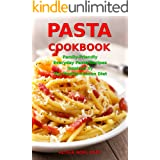 Pasta Cookbook: Family-Friendly Everyday Pasta Recipes Inspired by The Mediterranean Diet: Dump Dinners and One-Pot Meals (Qu