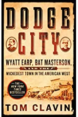 Dodge City: Wyatt Earp, Bat Masterson, and the Wickedest Town in the American West Kindle Edition
