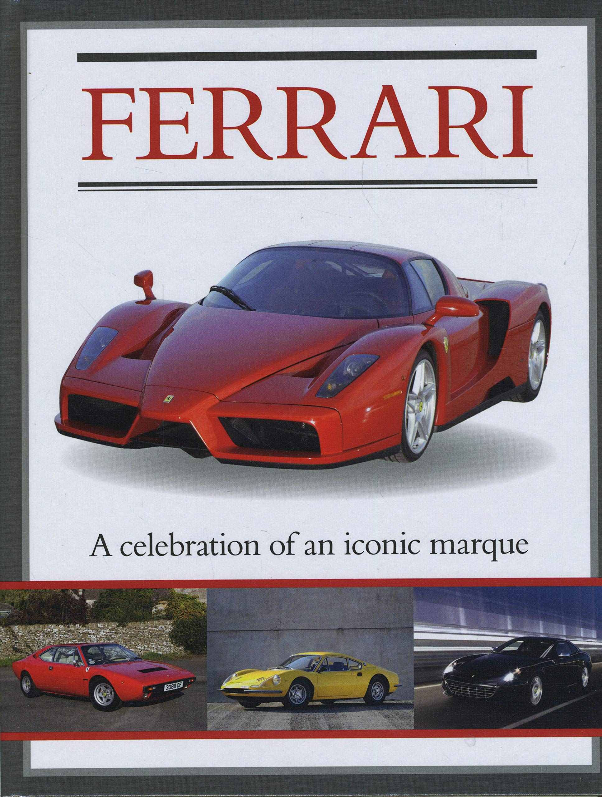 Ferrari A Celebration of an Iconic Marque (Classic Cars and