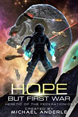 Hope But First War (Heretic of the Federation Book 5) Kindle Edition