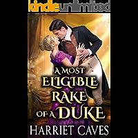 A Most Eligible Rake of a Duke: A Steamy Historical Regency Romance Novel