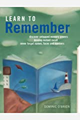 Learn to Remember: Never Forget Names, Faces and Numbers Kindle Edition