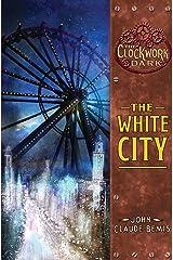 The White City (The Clockwork Dark, Book 3)