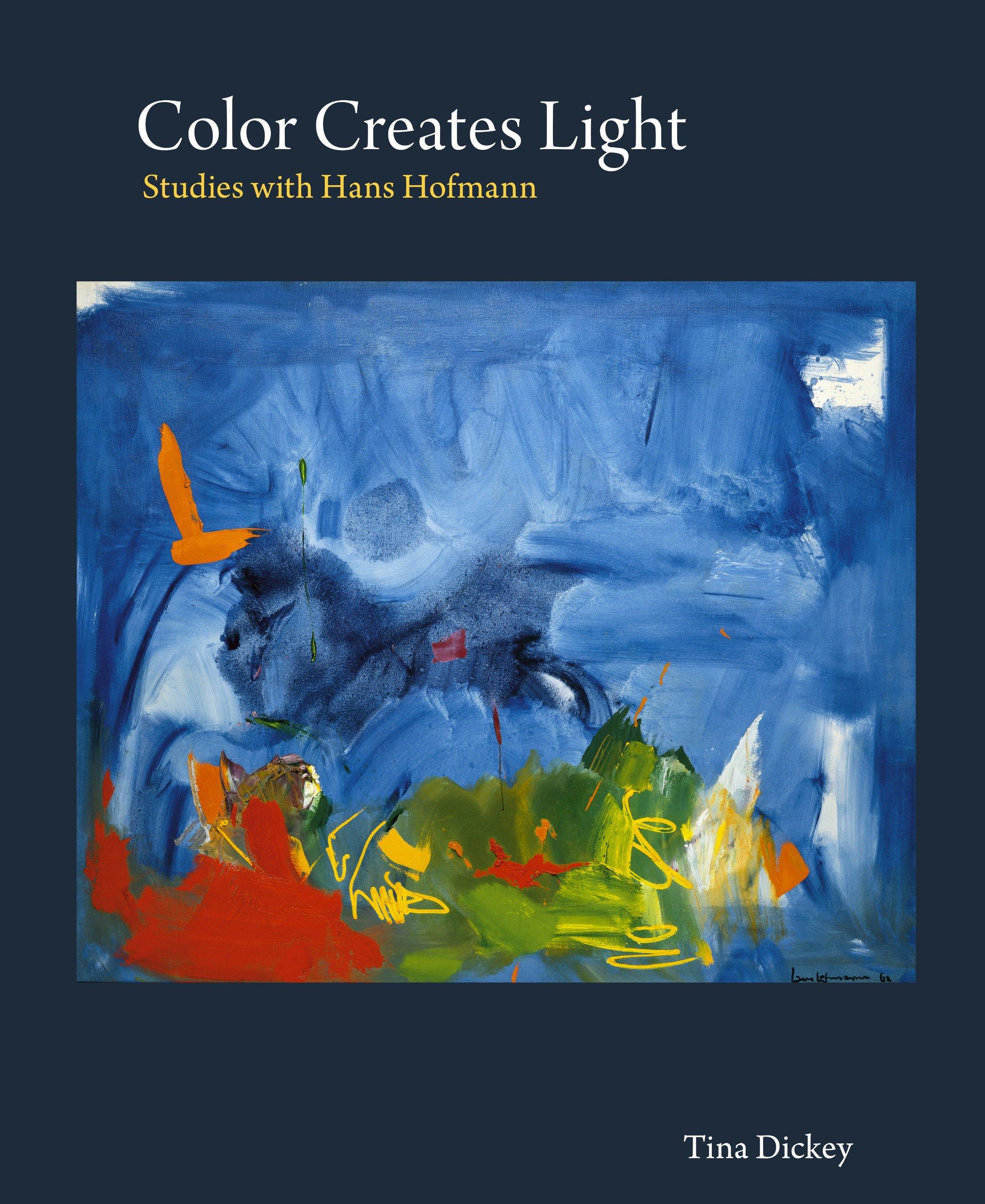 Color Creates Light: Studies with Hans Hofmann by Trillistar Books