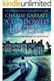 A Shadowed Livery: A chilling mystery inspired by true events (Inspector James Given Investigations Book 1)
