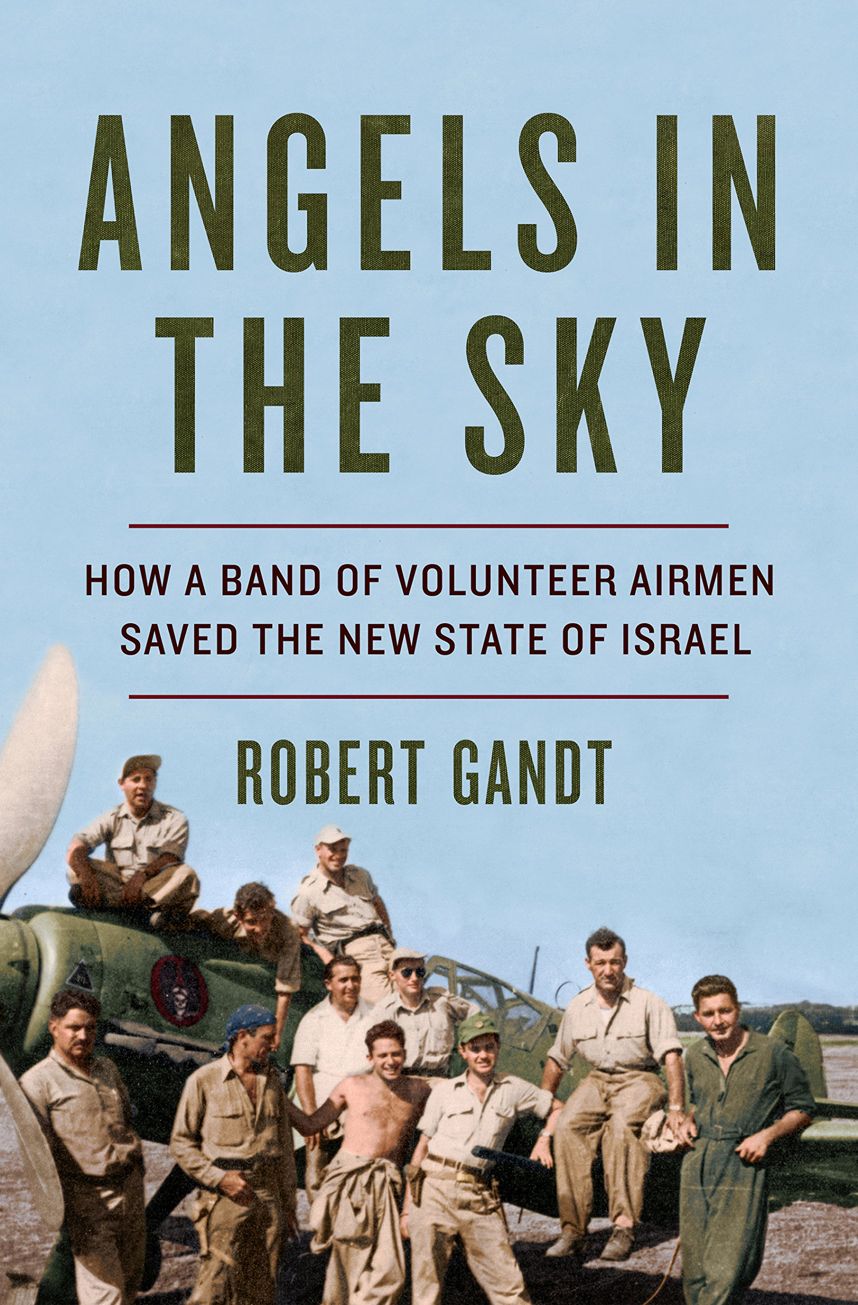 Angels In The Sky  How A Band Of Volunteer Airmen Saved The New State Of Israel  English Edition