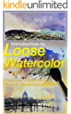 Introduction to Loose Watercolor; Secrets of Fast Painting Revealed