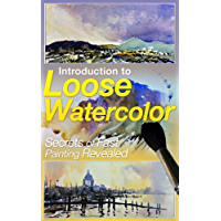Introduction to Loose Watercolor; Secrets of Fast Painting Revealed (English Edition)