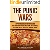 The Punic Wars: A Captivating Guide to the First, Second, and Third Punic Wars Between Rome and Carthage, Including the…