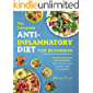 Anti-Inflammatory Diet For Beginners: The Complete Guide to Reduce Inflammation, Heal The Immune System and Live Healthy.
