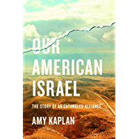 Our American Israel: The Story of an Entangled Alliance (English Edition)