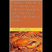 Twintig restaurants in het centrum van Valencia, Spanje Een gids voor tapas, paella, wijn, ham en menus