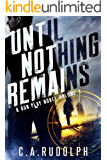 Until Nothing Remains: A Hybrid Post-Apocalyptic Espionage Adventure (A Gun Play Novel: Volume 1)
