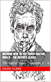 Nothing New To Say About Doctor Who 9 - The Revived Series: The Latter Years - Seasons 7 - 9 (English Edition)