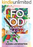 Food Journal Magic: A Daily Food & Fitness Diary to Create Lasting Weight Loss That Stays Off Without a Diet