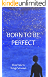 Born to be Perfect
