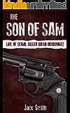 The Son of Sam: Life of Serial Killer David Berkowitz (Serial Killers Book 19)