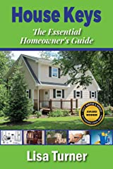 House Keys: The Essential Homeowner's Guide to Saving Money, Time, and Your Sanity Building, Buying, Selling, and Maintaining a Home Kindle Edition