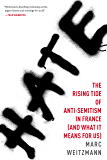 Hate: The Rising Tide of Anti-Semitism in France (and What It Means for Us)