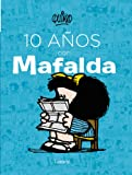 10 años con Mafalda/10 years with Mafalda (Spanish Edition)