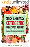 Quick and Easy Ketogenic Breakfast Recipes: fat burning recipes to accelerate weight loss and heal your body