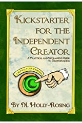 Kickstarter for the Independent Creator - Second Edition: A Practical and Informative Guide to Crowdfunding Kindle Edition
