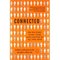 Connected: The Surprising Power of Our Social Networks and How They Shape Our Lives -- How Your Friends' Friends…