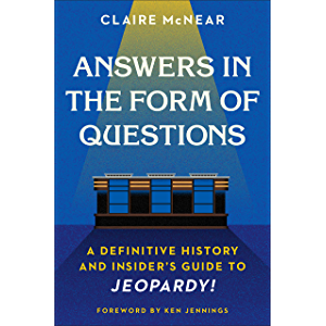 Answers in the Form of Questions: A Definitive History and Insider's Guide to Jeopardy!