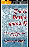 Don't flatter yourself: A Pride and Prejudice Variation