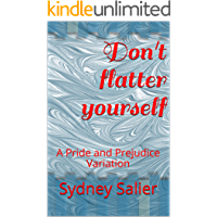 Don't flatter yourself: A Pride and Prejudice Variation (The Denton Connection Book 2)