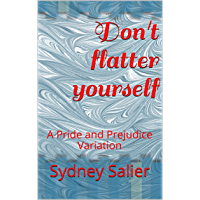 Don't flatter yourself: A Pride and Prejudice Variation (The Denton Connection Book 2) (English Edition)