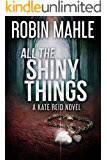 All the Shiny Things (A Kate Reid Novel Book 1)