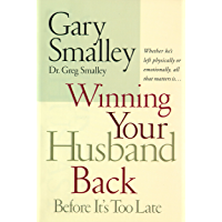 Winning Your Husband Back Before It's Too Late: Whether He's Left Physically or Emotionally All That Matters Is...