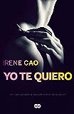 Yo te quiero (Trilogía de los sentidos 3): El deseo es un desgarro profundo que solo se cura con el amor
