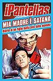 Mia madre è Satana: Diario di un figlio bullizzato dalla mamma