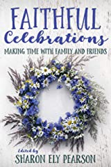 Faithful Celebrations: Making Time with Family and Friends Kindle Edition