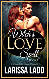 The Witch's Love Spell 1: A Steamy Paranormal Romance (Warlock Romance Trilogy)