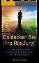 Entdecken Sie Ihre Berufung!: 10 Schritte zur  Findung der eigenen  Seelenaufgabe! Schritt für Schritt mit Meditation und Achtsamkeit. Ihr Wegweiser für ein erfülltes Leben! (German Edition)