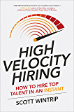 High Velocity Hiring: How to Hire Top Talent in an Instant (Business Books)