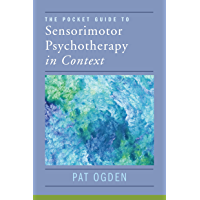 The Pocket Guide to Sensorimotor Psychotherapy in Context (Norton Series on Interpersonal Neurobiology) (English Edition…