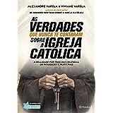 As verdades que nunca te contaram sobre a Igreja Católica: A realidade por trás das cruzadas, das inquisições e muito mais