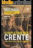 Simplesmente Crente: Por uma vida cristã comum (Portuguese Edition)