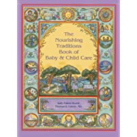 The Nourishing Traditions Book of Baby & Child Care