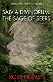 Shamanic Plant Medicine - Salvia Divinorum: The Sage of the Seers