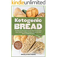 Ketogenic Bread: The Best 34 Low-Carb & Gluten-Free Bread Loaves, Buns, Muffins, Cookies, Crackers Recipes for Keto Diet & Healthy Nutrition: Make Your Weight Loss Easy and Tasty