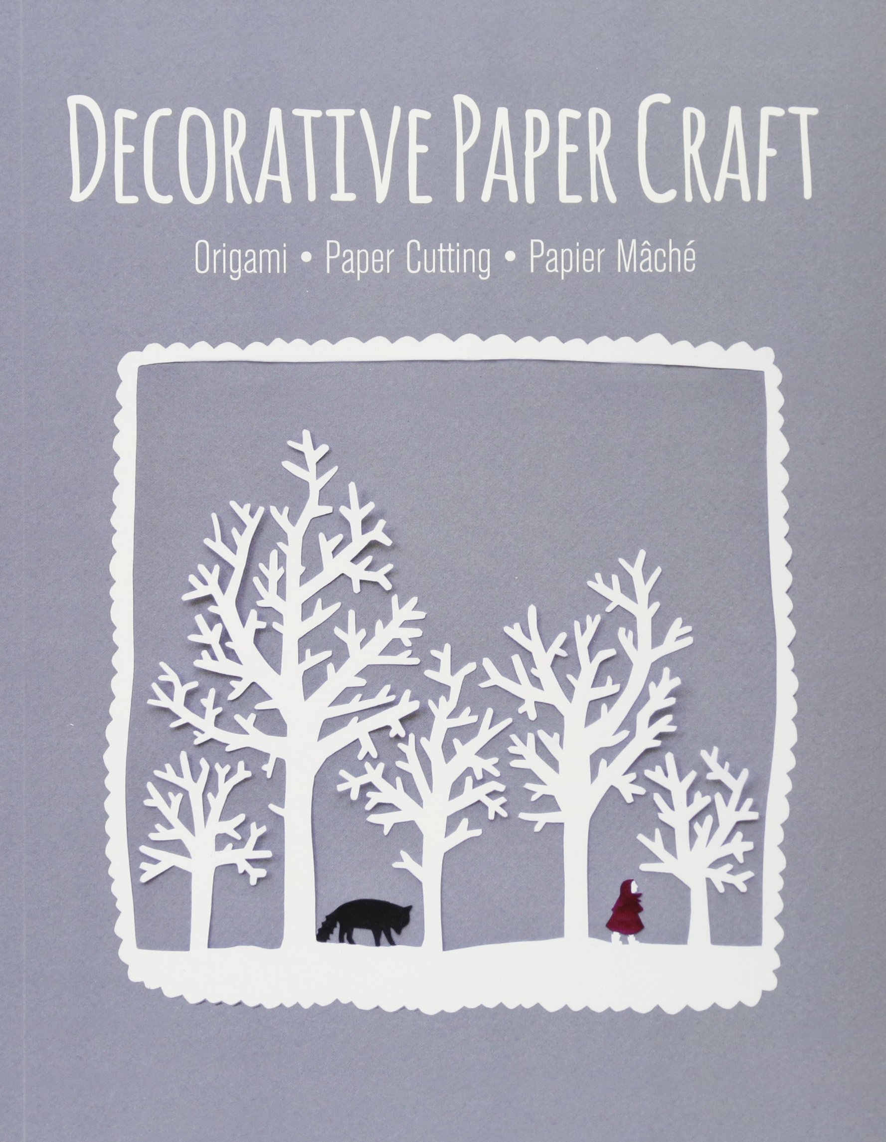 Decorative Paper Craft: Origami * Paper Cutting * Papier Mâché