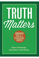 Truth Matters: Confident Faith in a Confusing World Kindle Edition